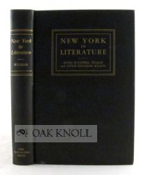 NEW YORK IN LITERATURE THE STORY TOLD IN THE LANDMARKS OF TOWN AND COUNTRY. Rufus Rockwell Wilson, Otilie Erickson Wilson.