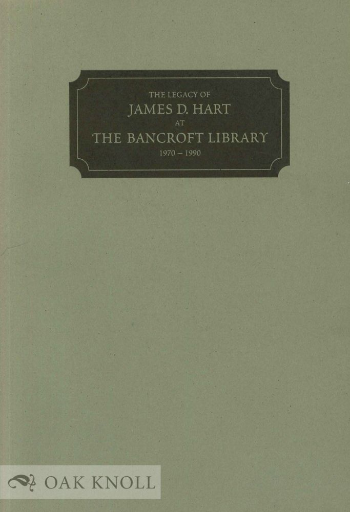 THE LEGACY OF JAMES D. HART AT THE BANCROFT LIBRARY, 1970-1990. Anthony S. Bliss.