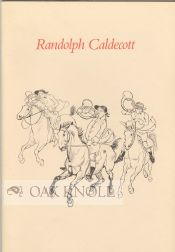 RANDOLPH CALDECOTT, 1846-1886, A CHECKLIST OF THE CAROLINE MILLER PARKER COLLECTION IN THE HOUGHTON LIBRARY. Nancy Finaly.