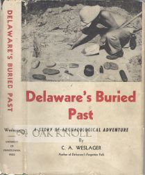 DELAWARE'S BURIED PAST, A STORY OF ARCHAEOLOGICAL ADVENTURE. C. A. Weslager.