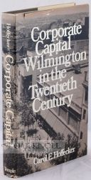 CORPORATE CAPITAL, WILMINGTON IN THE TWENTIETH CENTURY. Carol E. Hoffecker.