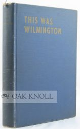 """THIS WAS WILMINGTON, A VETERAN JOURNALIST'S RECOLLECTIONS OF THE """"GOOD OLD DAYS''. A. O. H. Grier."""
