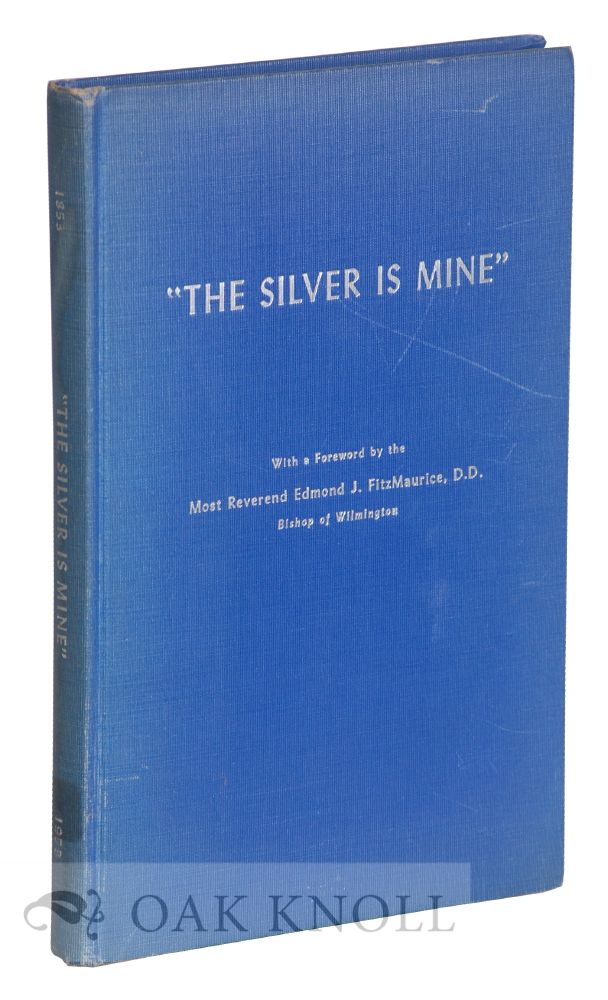 """THE SILVER IS MINE'', A BRIEF HISTORY OF ST. JOSEPH'S MONASTERY OF THE VISITATION IN WILMINGTON, DELAWARE, COMMEMORATING THE FIRST CENTENARY OF FOUNDATION FROM THE MONASTERY OF MONTLUEL, FRANCE, 1853-1953."