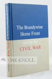 THE BRANDYWINE HOME FRONT DURING THE CIVIL WAR, 1861-1865. Norman B. Wilkinson.