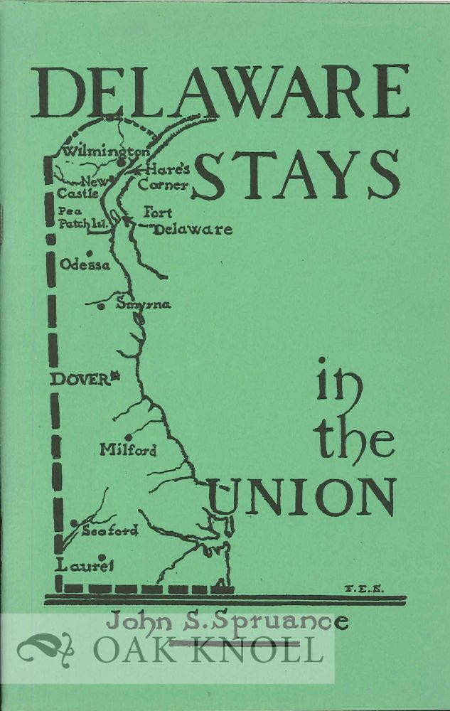 DELAWARE STAYS IN THE UNION, THE CIVIL WAR PERIOD: 1860-1865. John S. Spruance.