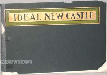 IDEAL NEW CASTLE IN THE STATE OF DELAWARE AS IT APPEARS IN THE YEAR 1899, HANDSOMELY ILLUSTRATED. George A. Wolf.