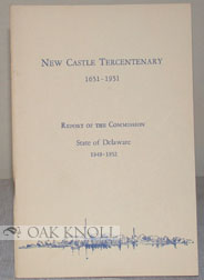REPORT OF THE NEW CASTLE TERCENTENARY COMMISSION TO THE GOVERNOR AND THE 117TH GENERAL ASSEMBLY.