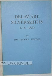DELAWARE SILVERSMITHS, 1700-1850. Ruthanna Hindes.
