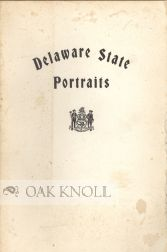 CATALOGUE OF DELAWARE PORTRAITS COLLECTED BY THE DELAWARE STATE PORTRA IT COMMISSION IN THE CAPITOL BUILDINGS, DOVER, DELAWARE.
