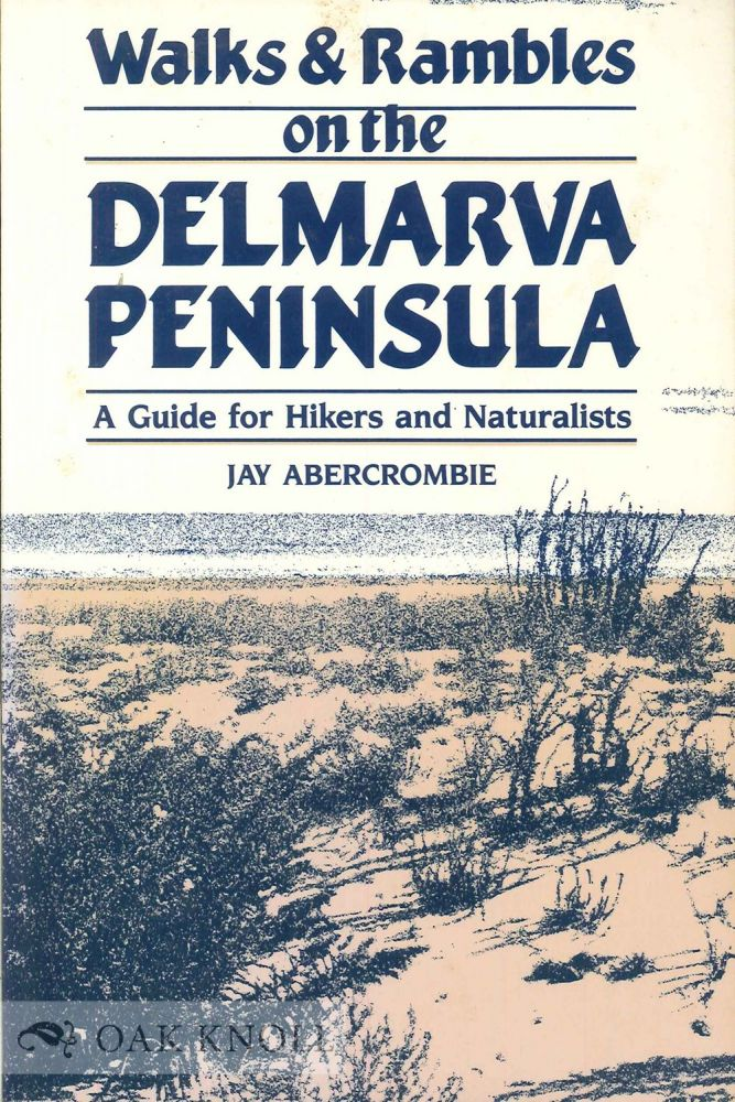 WALKS & RAMBLES ON THE DELMARVA PENINSULA, A GUIDE FOR HIKERS AND NATURALISTS. Jay Abercrombie.