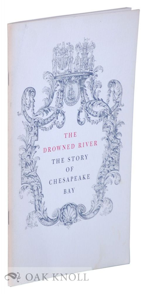 DROWNED RIVER, THE STORY OF CHESAPEAKE BAY. Earl Schenck Miers.
