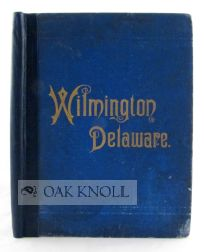 WILMINGTON, DELAWARE, ITS PRODUCTIVE INDUSTRIES AND COMMERCIAL AND MAR ITIME ADVANTAGES. A. J. Clement.