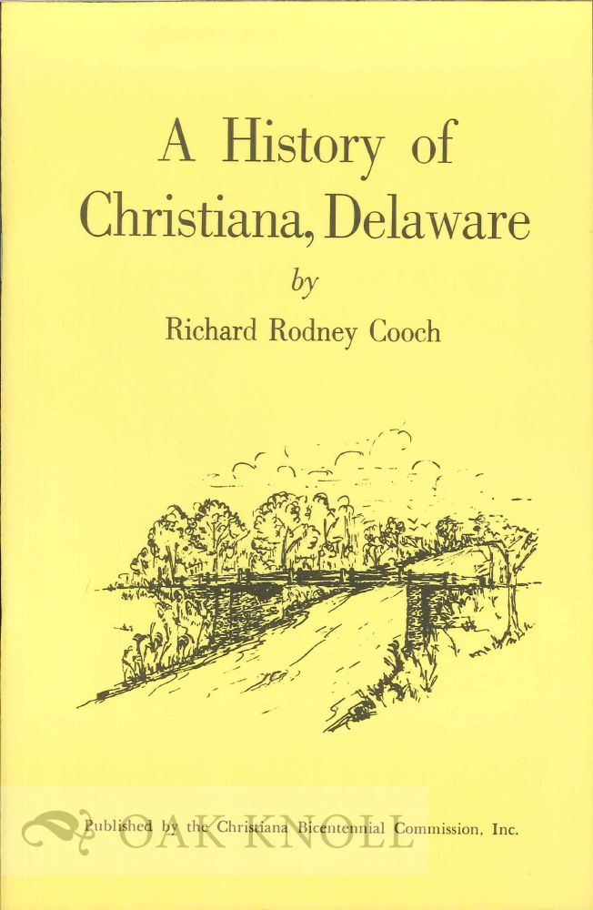 A HISTORY OF CHRISTIANA, DELAWARE. Richard Rodney Cooch.