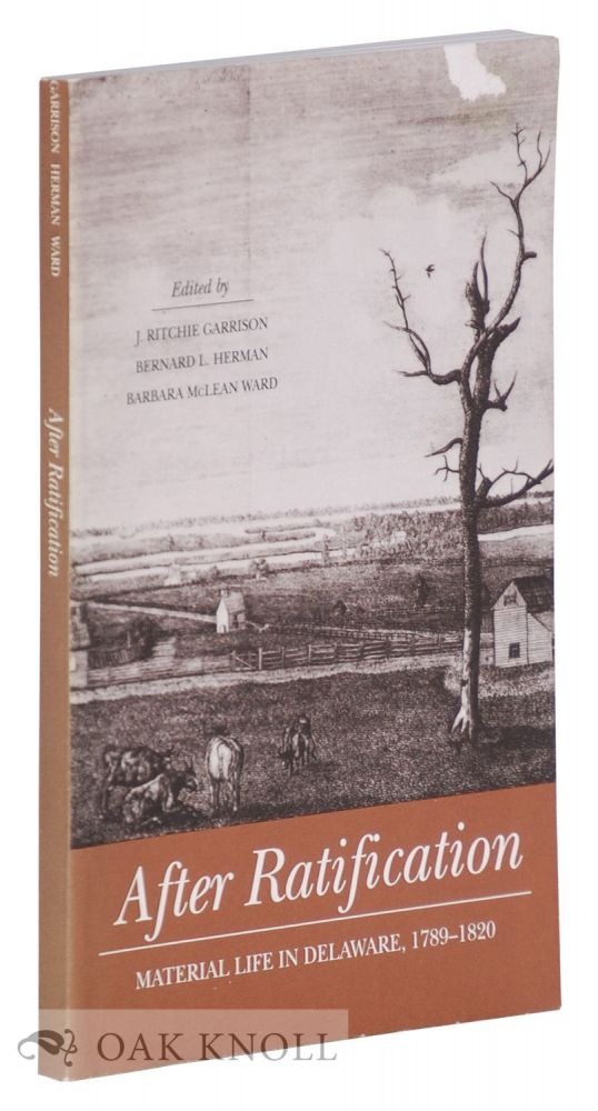 AFTER RATIFICATION, MATERIAL LIFE IN DELAWARE, 1789-1820. J. Ritchie Garrison.