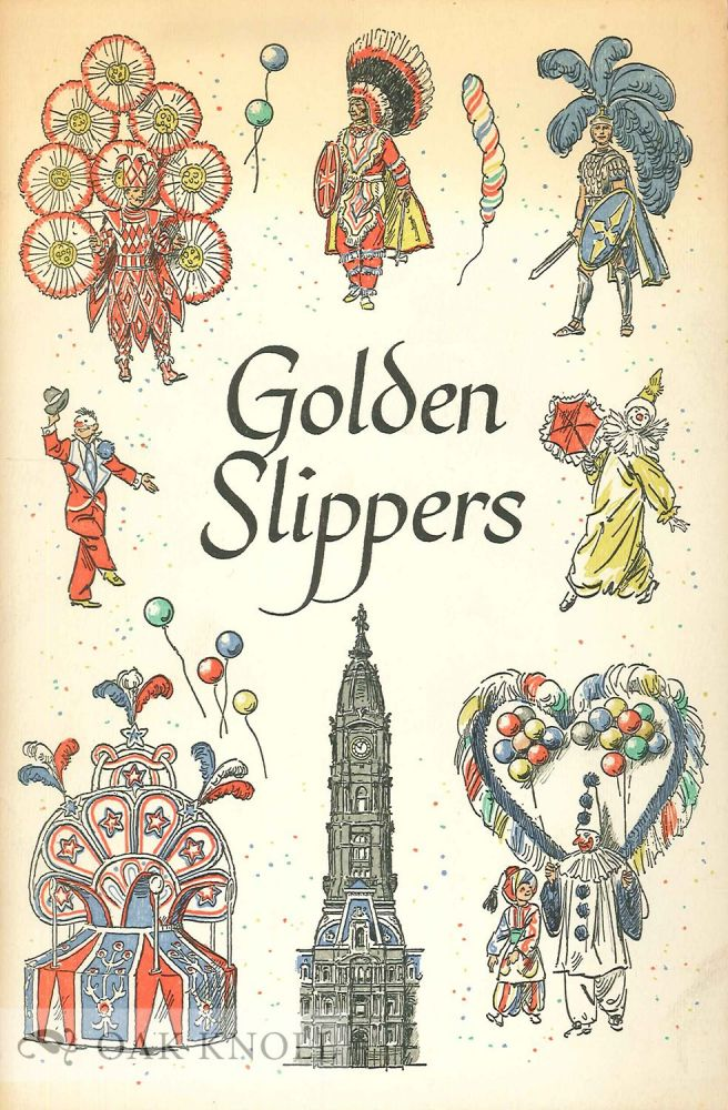 GOLDEN SLIPPERS, THE STORY OF PHILADELPHIA AND ITS MUMMERS' PARADE. Earl Schenck Miers.