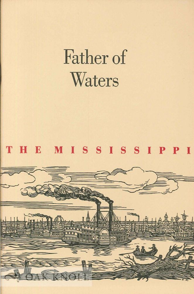 FATHER OF WATERS, OR WHY, MAJESTICALLY, THE MISSISSIPPI FLOWS ON, MAKI. Earl Schenck Miers.