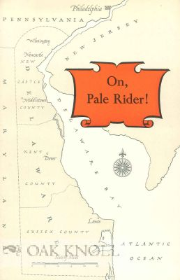 ON, PALE RIDER! THE STORY OF CAESAR RODNEY AND HIS IMMORTAL RIDE. Earl Schenck Miers.