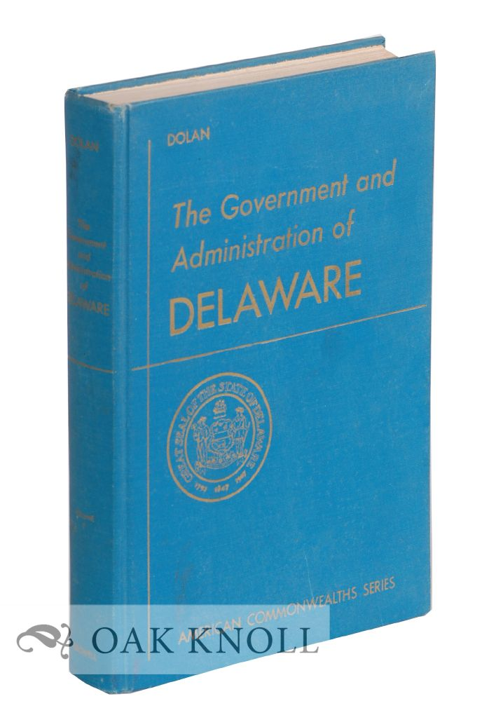 THE GOVERNMENT AND ADMINISTRATION OF DELAWARE. Paul Dolan.