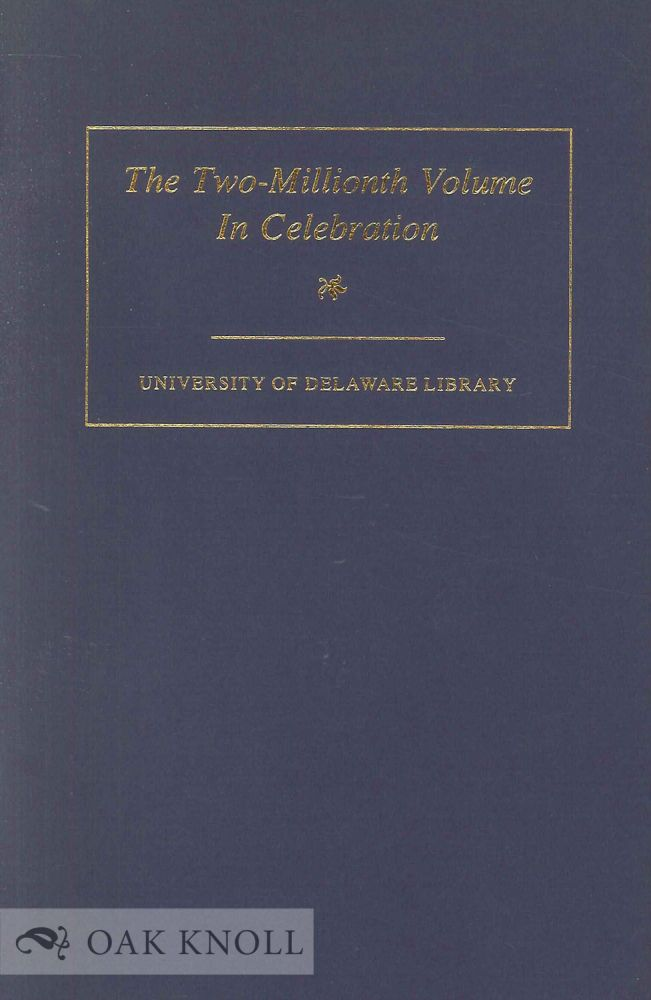 ADDRESS DELIVERED BY JAMES O. FREEDMAN, PRESIDENT OF DARTMOUTH COLLEGE AT THE CELEBRATION ADDING THE TWO¬MILLIONTH VOLUME TO THE UNIVERSITY OF DELAWARE LIBRARY, OCTOBER 9, 1991. James O. Freedman.