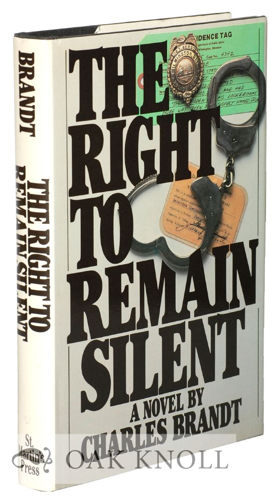 THE RIGHT TO REMAIN SILENT, A NOVEL. Charles Brandt.