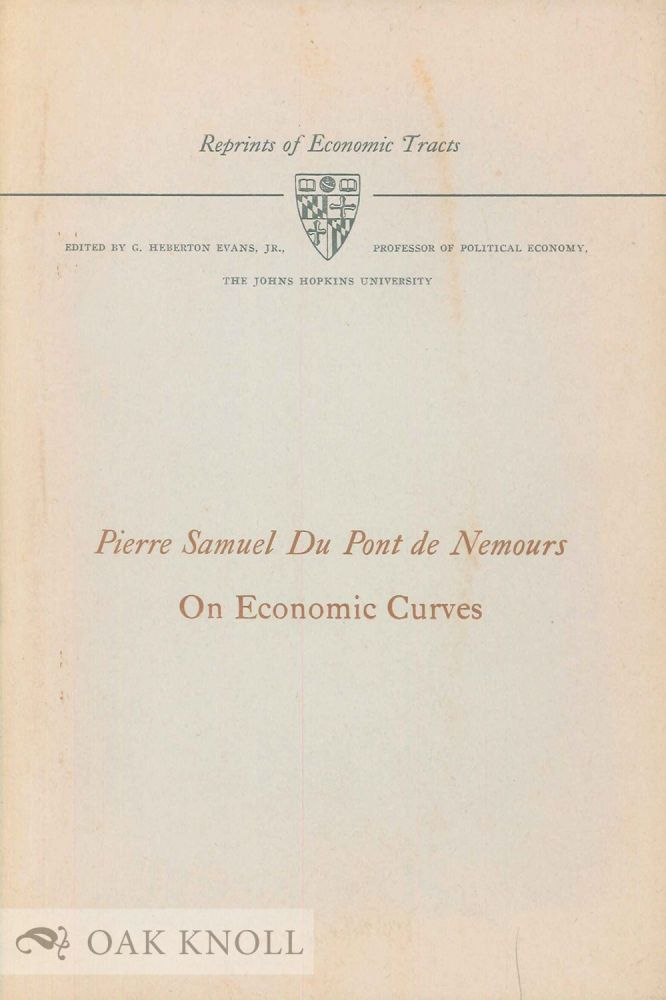 PIERRE SAMUEL DU PONT DE NEMOURS ON ECONOMIC CURVES, A LETTER REPRODUC ED IN ENGLISH TRANSLATION WITH THE ORIGINAL DIAGRAM AND AN INTRODUCTION BY HENRY W. SPIEGEL.