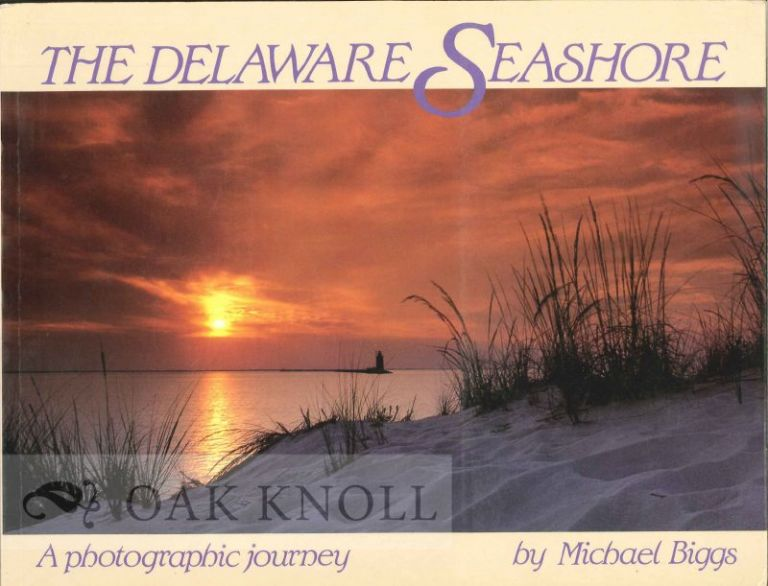 THE DELAWARE SEASHORE, A PHOTOGRAPHIC JOURNEY. Michael Biggs.
