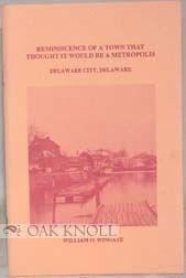 REMINISCENCE OF A TOWN THAT THOUGHT IT WOULD BE A METROPOLIS, DELAWARE CITY, DELAWARE. William O. Wingate.