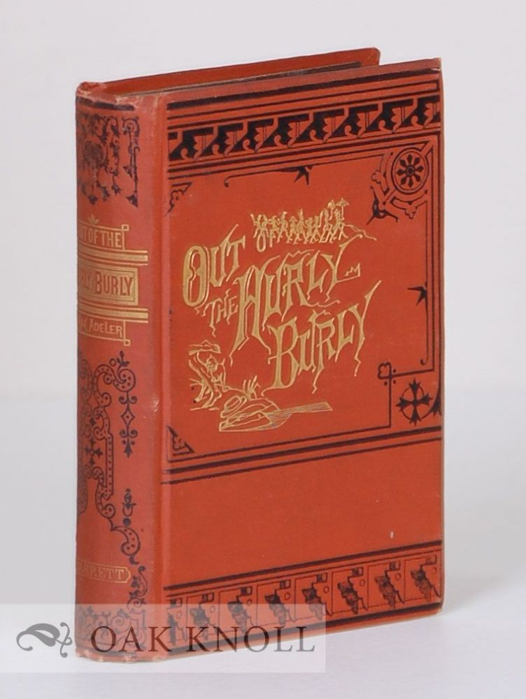 OUT OF THE HURLY-BURLY; OR, LIFE IN AN ODD CORNER. Max Adeler.