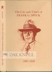 LIFE AND TIMES OF FRANK G. SPECK, 1881-1950. Roy Blankenship.