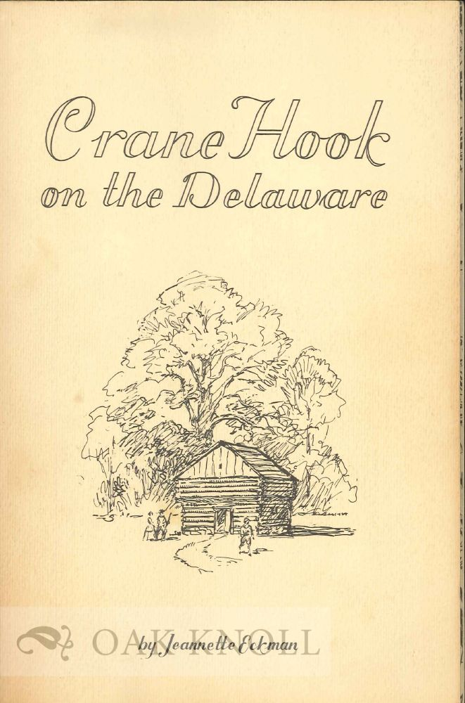CRANE HOOK ON THE DELAWARE, 1667-1699, AN EARLY SWEDISH LUTHERAN CHURCH AND COMMUNITY. WITH THE HISTORICAL BACKGROUND OF THE DELAWARE RIVER VALLEY. Jeannette Eckman.