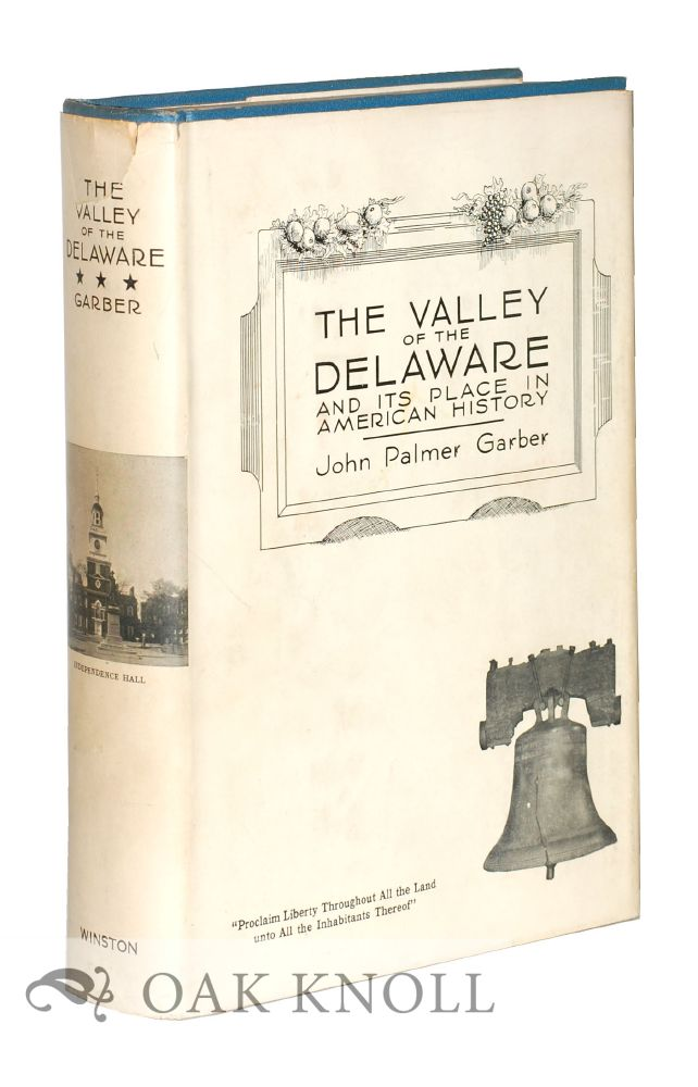 VALLEY OF THE DELAWARE AND ITS PLACE IN AMERICAN HISTORY. John Palmer Garber.