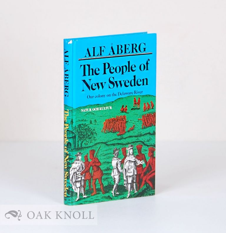 THE PEOPLE OF NEW SWEDEN, OUR COLONY ON THE DELAWARE RIVER, 1638-1655. Alf Aberg.