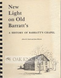 NEW LIGHT ON OLD BARRATT'S, A HISTORY OF BARRATT'S CHAPEL. Allen B. Clark, Jane Herson.