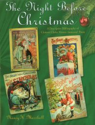 THE NIGHT BEFORE CHRISTMAS, A DESCRIPTIVE BIBLIOGRAPHY OF CLEMENT CLARKE MOORE'S IMMORTAL POEM. Nancy H. Marshall.