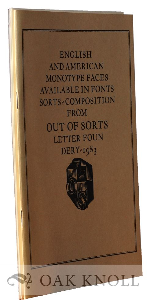 ENGLISH AND AMERICAN MONOTYPE FACES AVAILABLE IN FONTS, SORTS, OR MACHINE COMPOSITIONS, FROM OUT OF SORTS LETTER FOUNDERY.