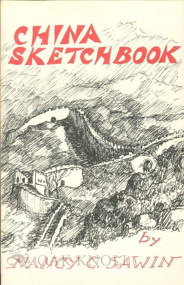 CHINA SKETCHBOOK, AN IMPRESSION OF CHINA TODAY BY AN AMERICAN ARTIST. Nancy Sawin.
