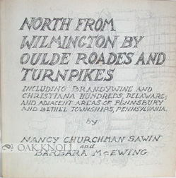 NORTH FROM WILMINGTON BY OULDE ROADES AND TURNPIKES. Nancy Churchman Sawin, Barbara McEwing.