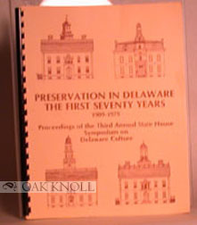 PRESERVATION IN DELAWARE, THE FIRST SEVENTY YEARS, 1909-1979. PROCEEDINGS OF THE THIRD ANNUAL STATE HOUSE SYMPOSIUM ON DELAWARE CULTURE. Michael S. Shapiro.