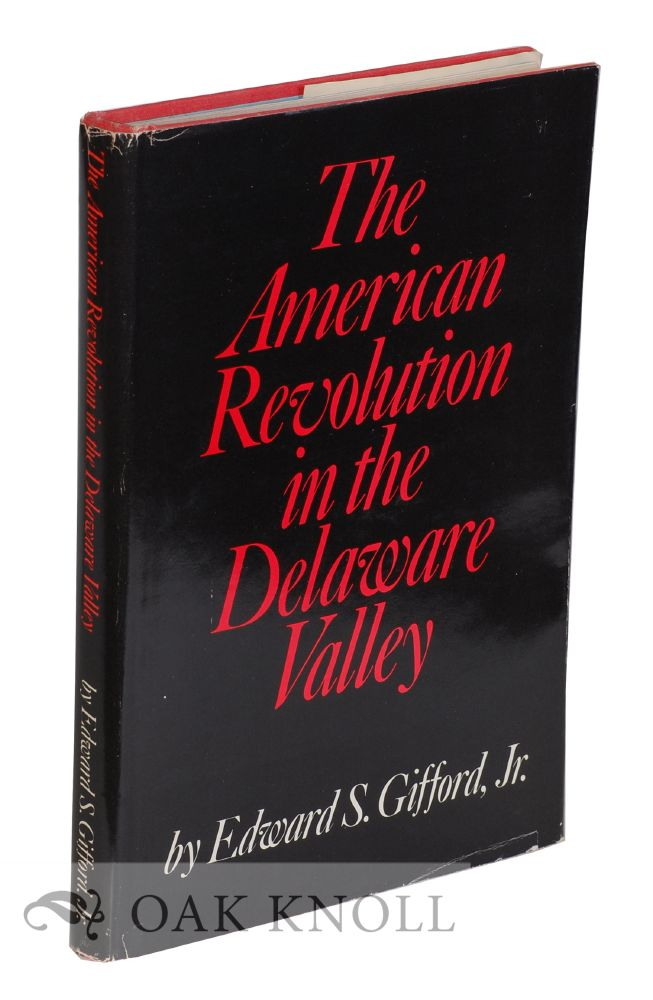 THE AMERICAN REVOLUTION IN THE DELAWARE VALLEY. Edward S. Gifford Jr.