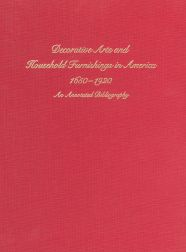 DECORATIVE ARTS AND HOUSEHOLD FURNISHINGS IN AMERICA 1650-1920: AN ANNOTATED BIBLIOGRAPHY. Kenneth L. Ames, Gerald W. R. Ward.