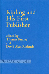 KIPLING AND HIS FIRST PUBLISHER; CORRESPONDENCE OF RUDYARD KIPLING WITH THACKER, SPINK AND CO. 1886-1890. Thomas Pinney, David Alan Richards.