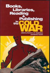 BOOKS, LIBRARIES, READING & PUBLISHING IN THE COLD WAR. Hermina G. B. Anghelescu, Martine Poulain.
