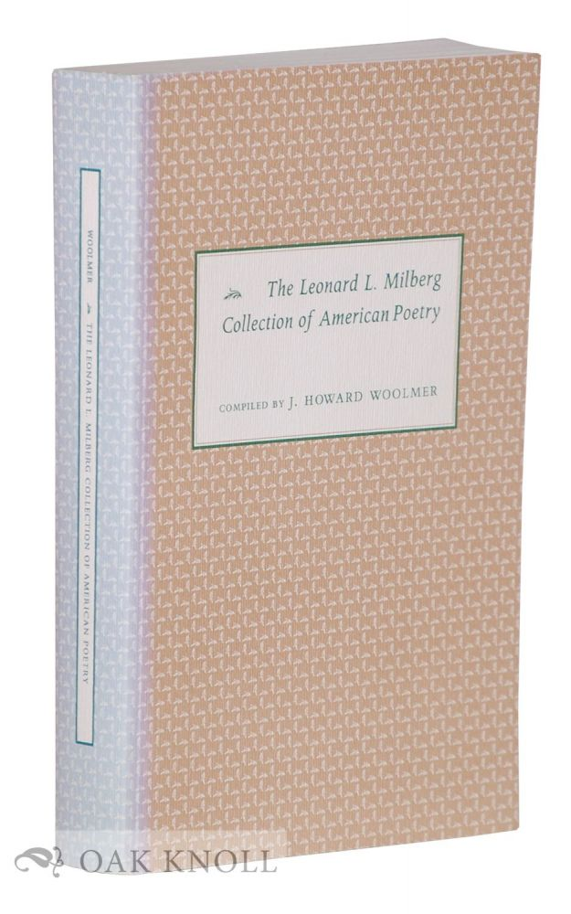 THE LEONARD L. MILBERG COLLECTION OF AMERICAN POETRY. J. Howard Woolmer.