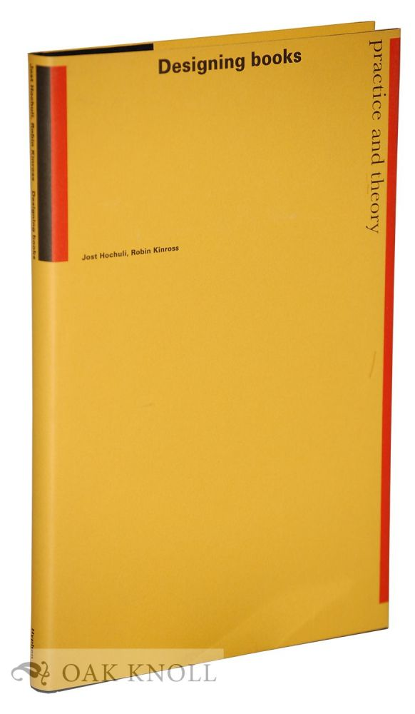 DESIGNING BOOKS: PRACTICE AND THEORY. Jost Hochuli, Robin Kinross.