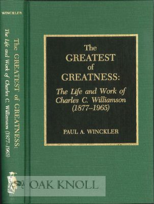 THE GREATEST OF GREATNESS: THE LIFE AND WORK OF CHARLES C. WILLIAMSON (1877-1965). Paul A. Winckler.