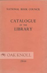 CATALOGUE OF THE LIBRARY OF THE NATIONAL BOOK COUNCIL A COLLECTION OF BOOKS, PAMPHLETS AND EXTRACTS ON THE HISTORY AND PRACTICE OF AUTHORSHIP, LIBRARIES, PRINTING, PUBLISHING, REVIEWING AND READING OF BOOKS.