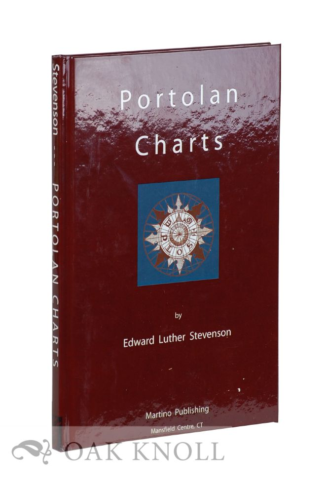 PORTOLAN CHARTS, THEIR ORIGIN AND CHARACTERISTICS, WITH A DESCRIPTIVE LIST OF THOSE BELONGING TO THE HISPANIC SOCIETY OF AMERICA. Edward Luther Stevenson.
