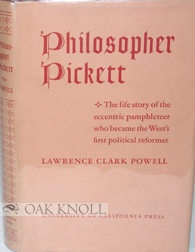 PHILOSOPHER PICKETT, THE LIFE AND WRITINGS OF CHARLES EDWARD PICKETT, ESQ., OF VIRGINIA, WHO CAME OVERLAND TO THE PACIFIC COAST IN 1842-43, AND FOR FORTY YEARS WAGED WAR WITH PEN AND PAMPHLET. Lawrence Clark Powell.
