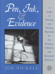 PEN, INK, & EVIDENCE: A STUDY OF WRITING AND WRITING MATERIALS FOR THE PENMAN, COLLECTOR, AND DOCUMENT DETECTIVE. Joe Nickell.