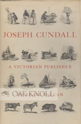 JOSEPH CUNDALL, A VICTORIAN PUBLISHER. NOTES ON HIS LIFE AND A CHECK-LIST OF HIS BOOKS. Ruari McLean.